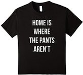 Women's Home Is Where The Pants Aren't T-shirt Medium