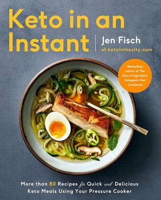 Jen Fisch Keto In An Instant: More Than 80 Recipes For Quick & Delicious Keto Meals Using Your Pressure Cooke...