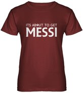Indica Plateau Womens Its About to Get Messi T-Shirt