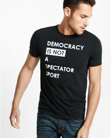 Express democracy is not a spectator sport graphic t-shirt