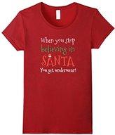 Women's Stop Believing In Santa You Get Underwear! Cool Xmas TShirt XL