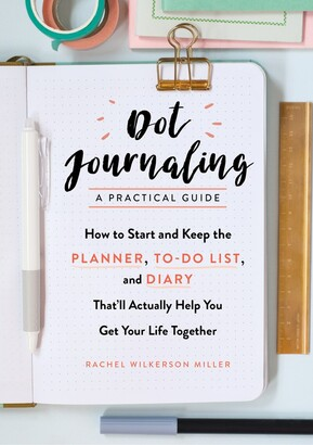 Dot Journaling—A Practical Guide: How To Start And Keep The Planner, To-do List, And Diary T...