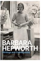 Abrams Barbara Hepworth: Writings and Conversations