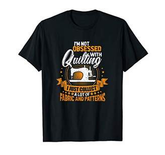 I'm Not Obsessed With Quilting Collect Fabric Patterns Shirt