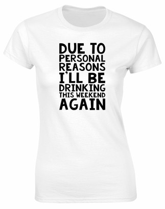 Hippowarehouse Due to Personal Reasons I'll be Drinking This Weekend Again Womens Fitted Short Sleeve t-Shirt (Specific Size Guide in Description) White