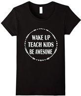 Women's Teacher shirt - Wake Up Teach Kids Be Awesome shirts XL