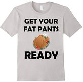Thanksgiving T-shirt - Get Your Fat Pants Ready - -