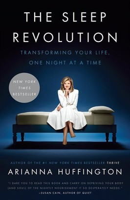 Arianna Huffington The Sleep Revolution: Transforming Your Life, One Night At A Time