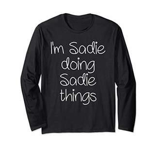 IDEA I'm SADIE Doing Funny Things Women Name Birthday Gift Long Sleeve T-Shirt