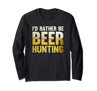 Hunter I'd Rather Be Beer Hunting Funny Long Sleeve T Shirt