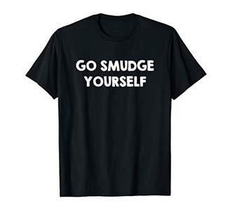 Funny Go Smudge Yourself T shirt Smudging Sage Herbs Quotes
