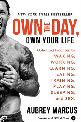 Own The Day, Own Your Life: Optimized Practices For Waking, Working, Learning, Eating, Training, Pl...