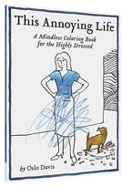 """Chronicle Books This Annoying Life"""" Coloring Book"""