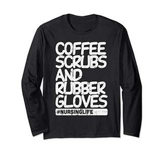 Coffee Scrubs Rubber Gloves Funny Nursing Life Nurse Gift Long Sleeve T-Shirt