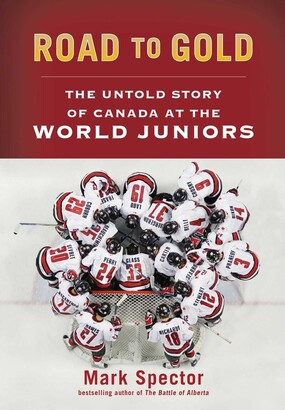 Mark Spector Road to Gold: The Untold Story of Canada at the World Juniors