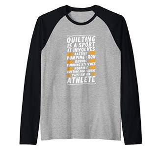 Funny Quilters Gift - Quilting is a Sport I'm an Athlete Raglan Baseball Tee
