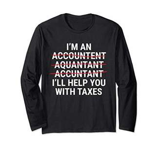 I'm An Accountant I'll Help You With Taxes Funny Accounting Long Sleeve T-Shirt