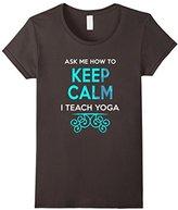 Women's Ask Me How To Keep Calm I Teach Yoga T-Shirt - Yoga Teacher Small