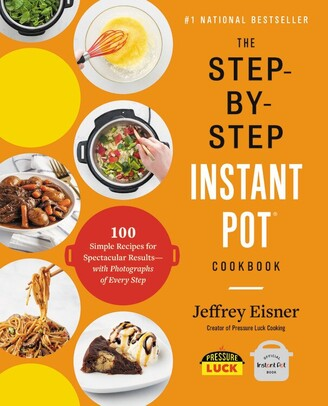 Jeffrey Eisner The Step-by-step Instant Pot Cookbook: 100 Simple Recipes For Spectacular Results -- With Photograp...