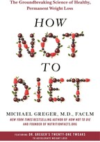 Michael Greger How Not To Diet: The Groundbreaking Science Of Healthy, Permanent Weight Loss
