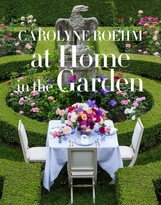 "The Well Appointed House ""At Home in the Garden"" by Carolyne Roehm- IN STOCK IN OUR GREENWICH STORE FOR QUICK SHIPPING"