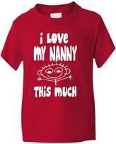 Print4U I Love My Nanny This Much Boys Girls T Shirt 5-6