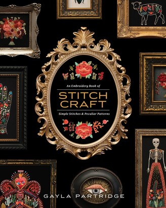 Gayla Partridge Stitchcraft: An Embroidery Book Of Simple Stitches And Peculiar Patterns