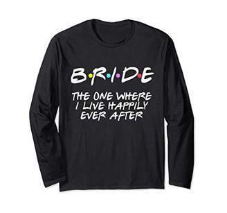 The One Bachelorette Party Bride Where I Live Happily Long Sleeve T-Shirt