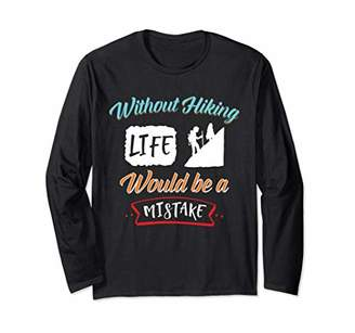Life Is A Mistake Without Hiking Motivational Long Sleeve T-Shirt