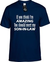 Signature Depot Mens Funny Tee S (You think I'm amazing you should meet my Son-In-Law) Unisex