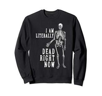I Am Literally Dead Right Now Funny Halloween Skeleton Sweatshirt