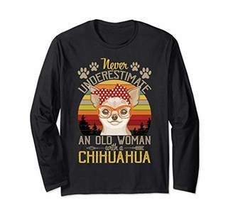 Never Underestimate An Old Woman With A Chihuahua Long Sleeve T-Shirt