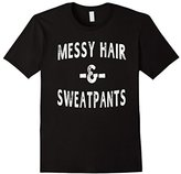 Men's Messy Hair & Sweatpants Funny Sayings Workout Gym T-Shirt Medium
