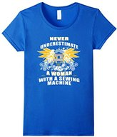 Women's Never Underestimate Woman With Sewing Quilt Machine T-shirt Small