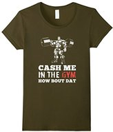 Women's Cash Me in The Gym, How Bout Dat? Body Building T-Shirt Medium