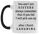 Funny Mug Pretty Gift - You and I are Sisters Morphing Coffee Mug, Tea Cup, Ceramic Material Mugs,11oz