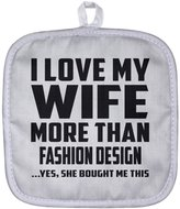 Designsify Husband Pot Holder, I Love My Wife More Than Fashion Design ...Yes, She Bought Me This - Pot Holder, Heat Resistant Potholder, Unique Gift Idea for Husband, Him by Wife, Men, Lover