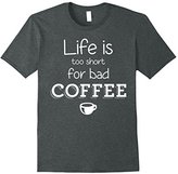 Coffee Lover - Life Is Way Too Short For Bad Coffee T-Shirt