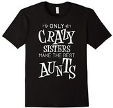 Only Crazy Sisters Make The Best Aunts Shirt for Women