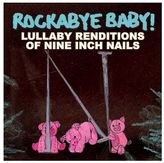 Rockabye Baby Music Lullaby Renditions Of Nine Inch Nails