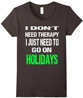 Women's I Don't Need Therapy I Just Need To Go On Holidays T-Shirt XL