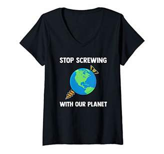 Womens Stop Screwing Our Planet   Cool Earth Day Activist Quote V-Neck T-Shirt