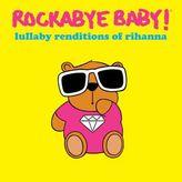 Rockabye Baby! Lullaby Renditions of Rihanna CD