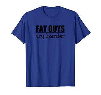 Mens FAT GUYS TRY HARDER - Funny Tee Design E065 T-Shirt