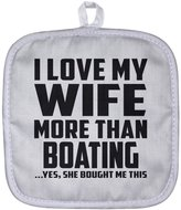 Designsify Husband Pot Holder, I Love My Wife More Than Boating ...Yes, She Bought Me This - Pot Holder, Heat Resistant Potholder, Unique Gift Idea for Husband, Him by Wife, Men, Lover