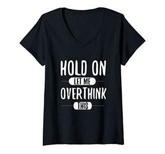 Womens Hold On Let Me Overthink This Sarcastic V-Neck T-Shirt