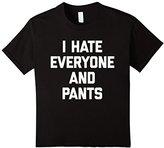 Women's I Hate Everyone & Pants T-Shirt funny saying sarcastic cute XL