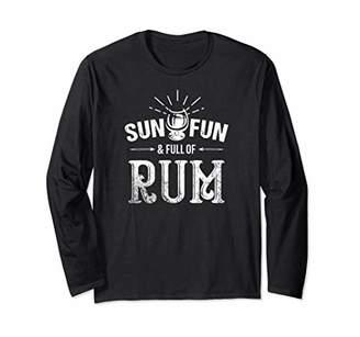 Sun, Fun & Full Of Rum - Summer Beach Rum Drinking Long Sleeve T-Shirt