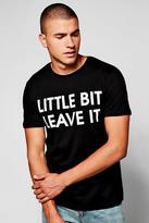 boohoo Little Bit Leave It T-Shirt black