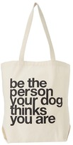 """Dogeared Be The Person Your Dog Thinks You Are"""" Tote"""